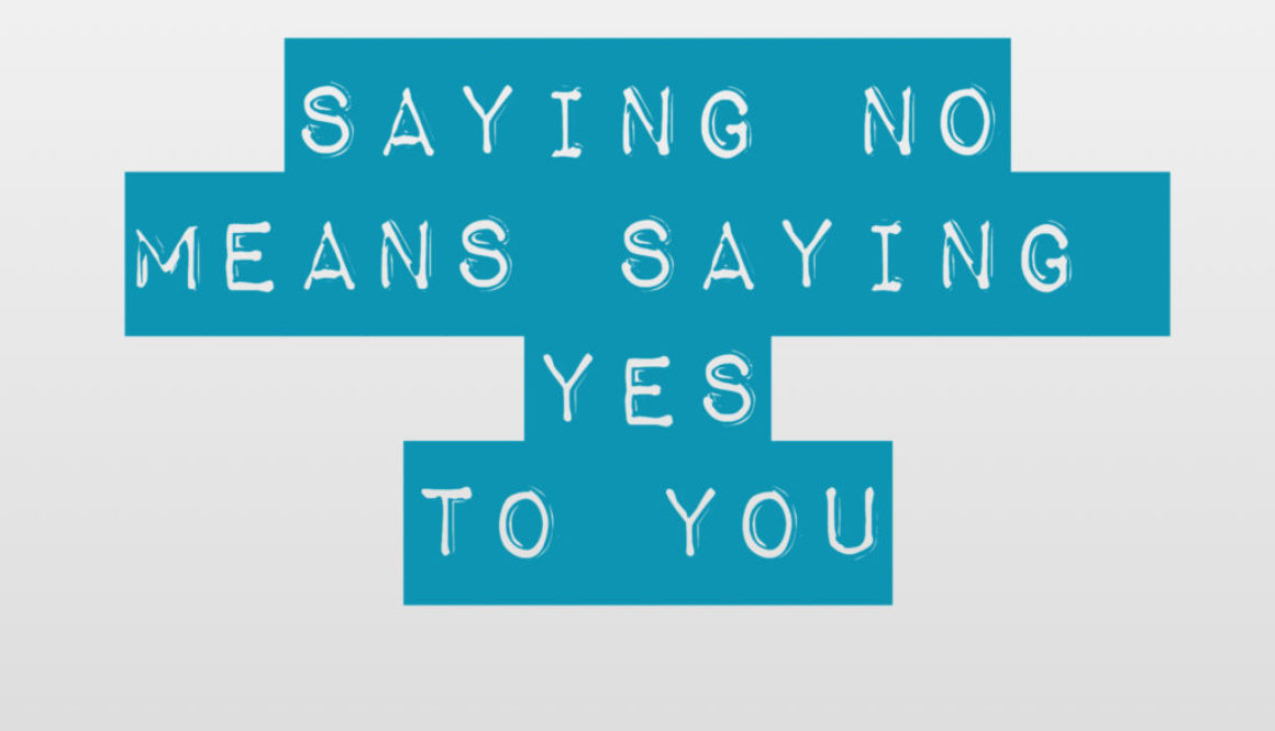 Why saying NO is saying YES to YOU