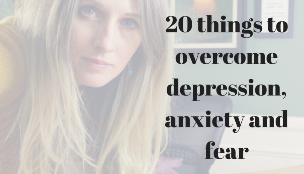 20 things to overcome depression, anxiety and fear