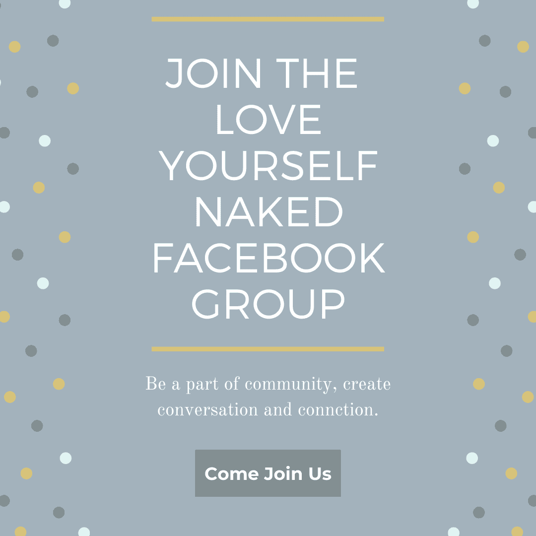 Join the Love Yourself Naked Facebook Group